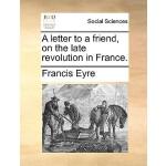 【预订】A Letter to a Friend, on the Late Revolution in France.