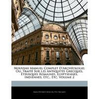 【预订】Nouveau Manuel Complet D'Archeologie; Ou, Traite Su