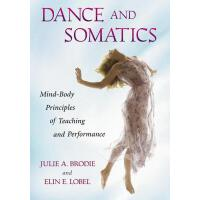 【预订】Dance and Somatics: Mind-Body Principles of Teaching an