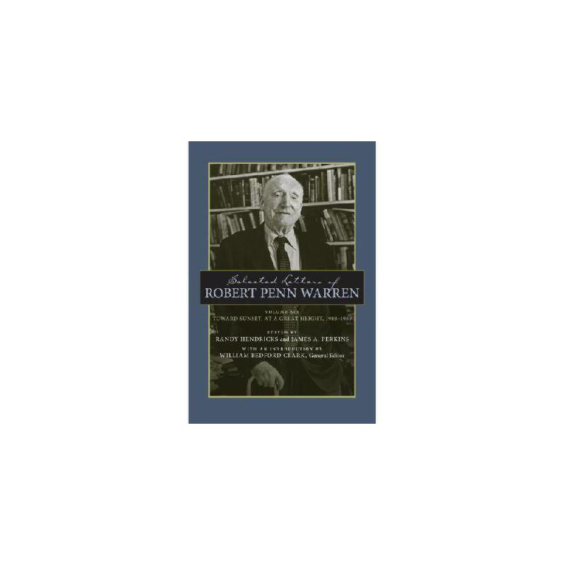 【预订】Selected Letters of Robert Penn Warren, Volume 6: Toward Sunset, at a Great Height, 1980-1989 美国库房发货,通常付款后3-5周到货!
