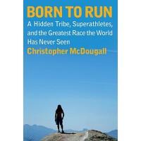 【预订】Born to Run: A Hidden Tribe, Superathletes, and the Gre