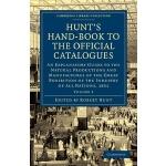 【预订】Hunt's Hand-Book to the Official Catalogues of the Grea