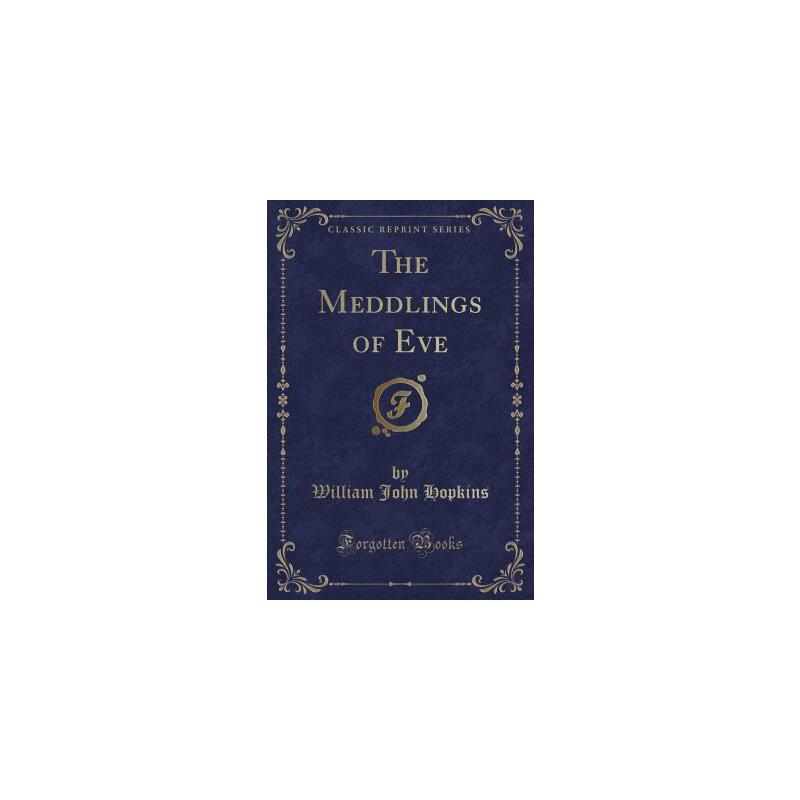 【预订】The Meddlings of Eve (Classic Reprint) 预订商品,需要1-3个月发货,非质量问题不接受退换货。