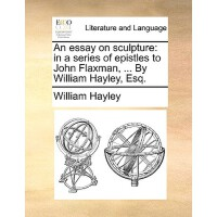【预订】An Essay on Sculpture: In a Series of Epistles to John