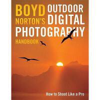 【预订】Boyd Norton's Outdoor Digital Photography Handbook: How
