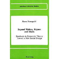 【预订】Beyond Walras, Keynes and Marx: Synthesis in Economic T