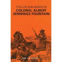 【预订】The Life and Death of Colonel Albert Jennings Fountain