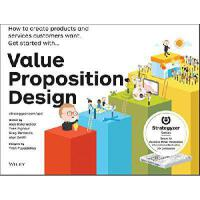 Value Proposition Design: How to Create Products and Servic