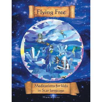 【预订】Flying Free: Meditations for Kids in Star Language 预订商品,需要1-3个月发货,非质量问题不接受退换货。