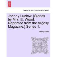 【预订】Johnny Ludlow. [Stories by Mrs. E. Wood. Reprinted from