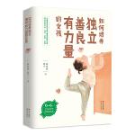 如何培养独立、善良、有力量的女孩(值得每一位父母认真阅读的女孩养育手册! 0~6岁女孩科学养育指南!)