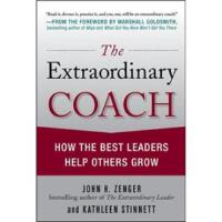 The Extraordinary Coach- How the Best Leaders Help Others Gr