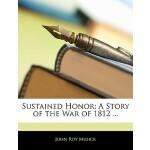 【预订】Sustained Honor: A Story of the War of 1812 ...