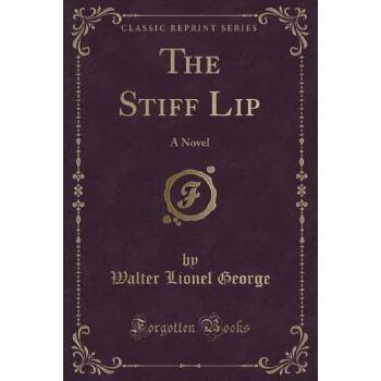 【预订】The Stiff Lip: A Novel (Classic Reprint) 预订商品,需要1-3个月发货,非质量问题不接受退换货。