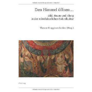 【预订】Den Himmel Oeffnen ...: Bild, Raum Und Klang in Der Mittelalterlichen Sakralkultur 美国库房发货,通常付款后3-5周到货!