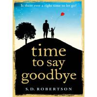 Time to Say Goodbye: a heartbreaking novel about a father's