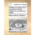 【预订】Camilla, an Opera. as It Is Perform'd at the Theatre in