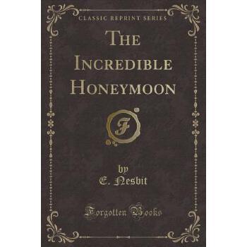 【预订】The Incredible Honeymoon (Classic Reprint) 预订商品,需要1-3个月发货,非质量问题不接受退换货。