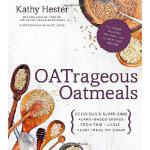【预订】Oatrageous Oatmeals: Delicious & Surprising Plant-Based