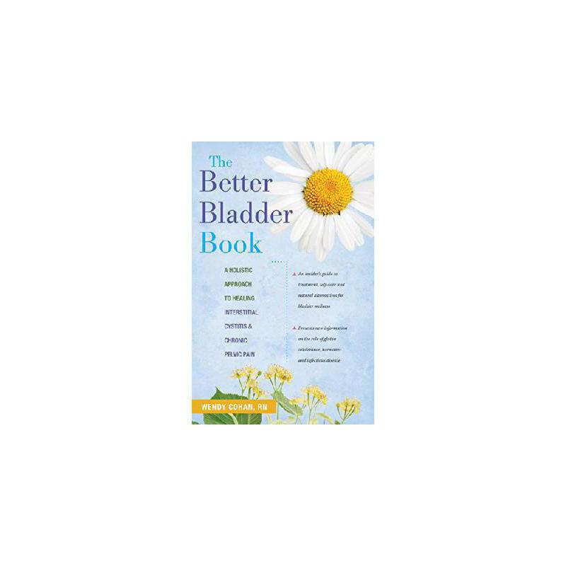 【预订】The Better Bladder Book: A Holistic Approach to Healing Interstitial Cystitis and Chronic Pelvic 美国库房发货,通常付款后3-5周到货!