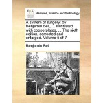 【预订】A System of Surgery: By Benjamin Bell, ... Illustrated