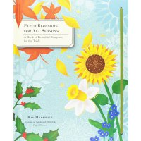 Paper Blossoms for All Seasons: A Book of Beautiful Bouquet