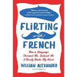 【预订】Flirting with French: How a Language Charmed Me, Seduce