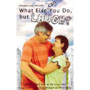 【预订】What Else Can You Do, But Laugh?: A Lighthearted Look at the Stress and Struggles of Alzheimer D 美国库房发货,通常付款后3-5周到货!