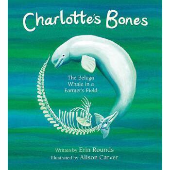 【预订】Charlotte's Bones: The Beluga Whale in a Farmer's Field 预订商品,需要1-3个月发货,非质量问题不接受退换货。