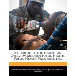 【预订】A Guide to Public Health: An Overview, Modern Public He