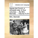 【预订】Agnes de-Courci, a Domestic Tale. in Four Volumes. ...