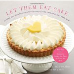 Let Them Eat Cake: More Than 80 Recipes for Cookies, Pies,