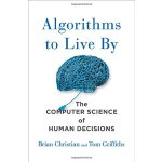 Algorithms to Live By 指导生活的算法:用计算机世界算法教你优雅地面对现实人生 英文原版