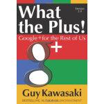 【新书店正版】 What the Plus!: Google+ for the Rest of Us Guy Kawa