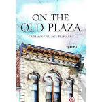 【预订】On the Old Plaza: Poems9780881465143