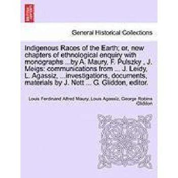 【预订】Indigenous Races of the Earth; Or, New Chapters of Ethnological Enquiry with Monographs ...by A. 美国库房发货,通常付款后3-5周到货!