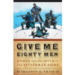 【预订】Give Me Eighty Men: Women and the Myth of the Fetterman
