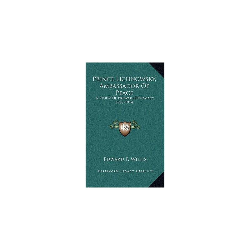 【预订】Prince Lichnowsky, Ambassador of Peace: A Study of Prewar Diplomacy 1912-1914 预订商品,需要1-3个月发货,非质量问题不接受退换货。