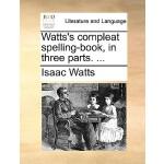 【预订】Watts's Compleat Spelling-Book, in Three Parts. ...