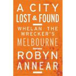 【预订】A City Lost and Found: Whelan the Wrecker's Melbourne