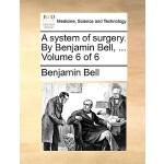 【预订】A System of Surgery. by Benjamin Bell, ... Volume 6 of