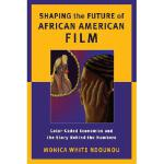 【预订】Shaping the Future of African American Film