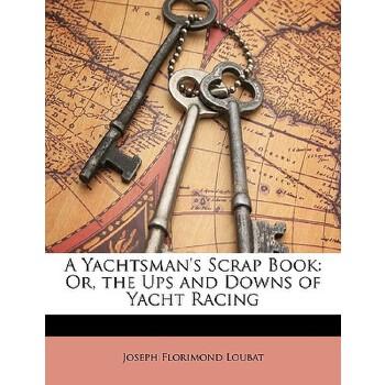 【预订】A Yachtsman's Scrap Book: Or, the Ups and Downs of Yacht Racing 预订商品,需要1-3个月发货,非质量问题不接受退换货。