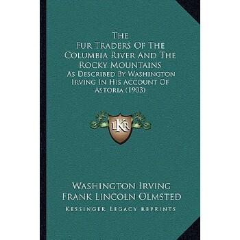 【预订】The Fur Traders of the Columbia River and the Rocky Mountainthe Fur Traders of the Columbia River and the Rocky Mountains S: As Described by Washingto 预订商品,需要1-3个月发货,非质量问题不接受退换货。