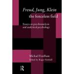 【预订】Freud, Jung, Klein - The Fenceless Field: Essays on Psy