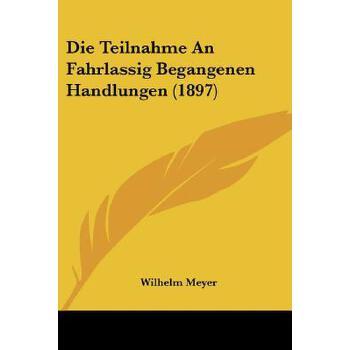 【预订】Die Teilnahme an Fahrlassig Begangenen Handlungen (1897) 预订商品,需要1-3个月发货,非质量问题不接受退换货。