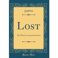 【预订】Lost: The Whole Crowd and the Parrot (Classic Reprint)