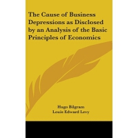 【预订】The Cause of Business Depressions as Disclosed by an An