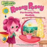 Bloomers Island: Rosey Posey and the Perfectly Pink Radish