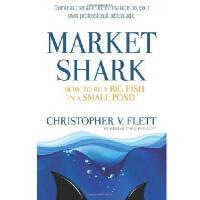 【预订】Market Shark: How to Be a Big Fish in a Small Pond